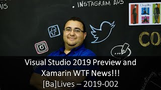 [Ba]Lives - 2019-002 - HandsOn Visual Studio 2019 (Preview) and Xamarin WTF news!