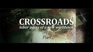 Crossroads  Labor Pains of a New Worldview   Part 2