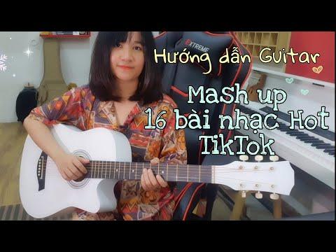[Hướng dẫn Guitar] Mash up 16 bài nhạc Hot TikTok ♡