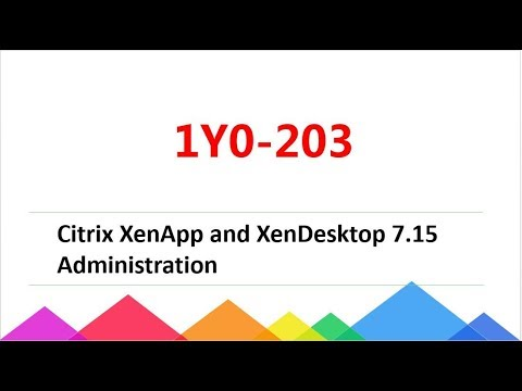 [2018 new] 1Y0-203 Citrix XenApp and XenDesktop 7.15 Administration dumps