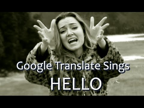 "Google Translate Sings: ""Hello"" by Adele"