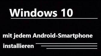 Windows 10 mit jedem Android-Smartphone auf PCs installieren (ohne Root)