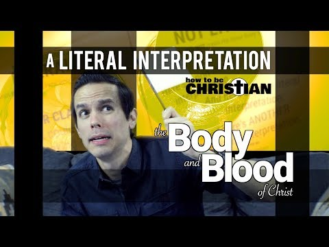 A Literal Interpretation: The Body and Blood of Christ