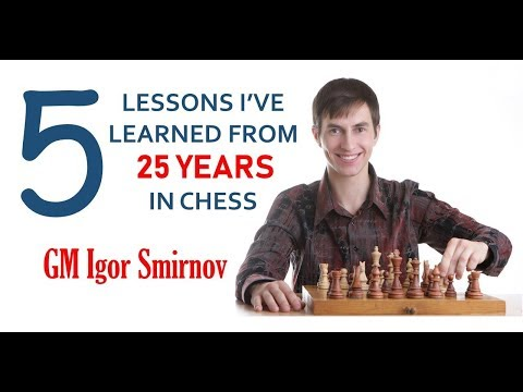 """5 Lessons I've Learned from 25 Years in Chess"" - GM Igor Smirnov"