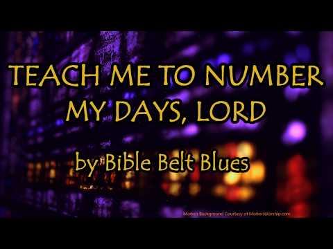 TEACH ME TO NUMBER MY DAYS, LORD - Gospel Blues