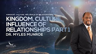 Kingdom Culture Influence Of Relationships Part 1   Dr. Myles Munroe