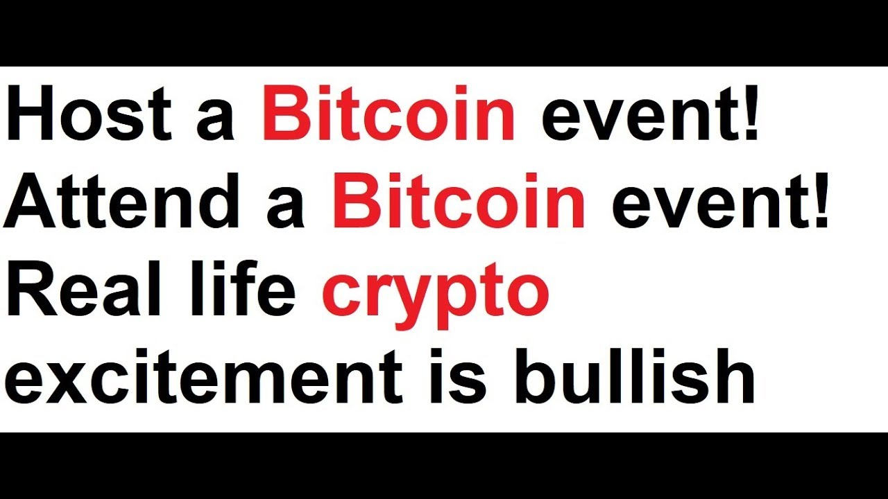 Host A Bitcoin Event Attend Real Life Crypto Excitement Is Bullish