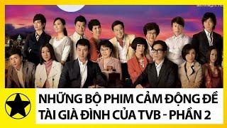 Những Bộ Phim Đề Tài Gia Đình Của TVB Giỏi Lấy Nước Mắt Người Xem - Phần 2