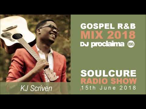 Gospel Music Mix 2018 Christian R&B and More on the Soulcure Radio Show with DJ Proclaima 15th June