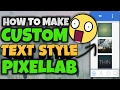 HOW TO MAKE YOUR CUSTOM TEXT STYLE IN PIXELLAB