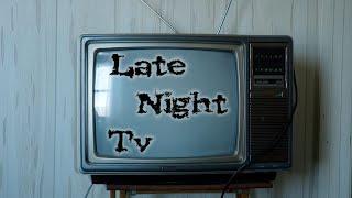 """late Night Tv"""