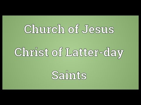 Church of Jesus Christ of Latter-day Saints Meaning