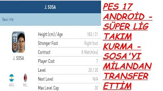 PES 17 ANDROİD - SÜPER LİG TAKIM KURMA - J. SOSA'YI MİLANDAN TRANSFER ETTİM