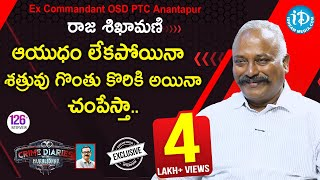 Ex Commandant & OSD PTC Anantapur Raja Sikhamani Full Interview  Crime Diaries With Muralidhar #126