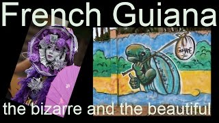 French Guiana - the bizarre and the beautiful