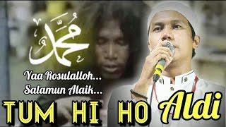 Download TUM HI HO (Yaa Rosulalloh) - ALDI