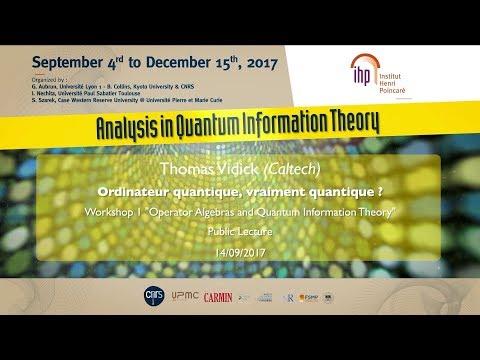 "Public Lecture ""L'ordinateur quantique, vraiment quantique ?""  - CEB T3 2017 - T.Vidick"
