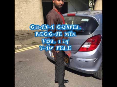 GHANA  GOSPEL REGGAE  MIX VOL1 by YAW PELE