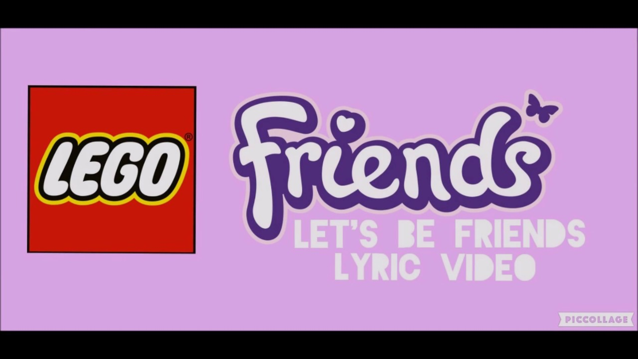 Lego Friends Lets Be Friends Lyric Video Youtube
