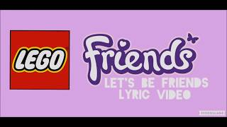 ❀ Lego Friends: Let's Be Friends (Lyric Video) ❀