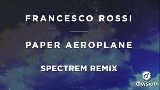 Francesco Rossi - Paper Aeroplane [Spectrem Remix]