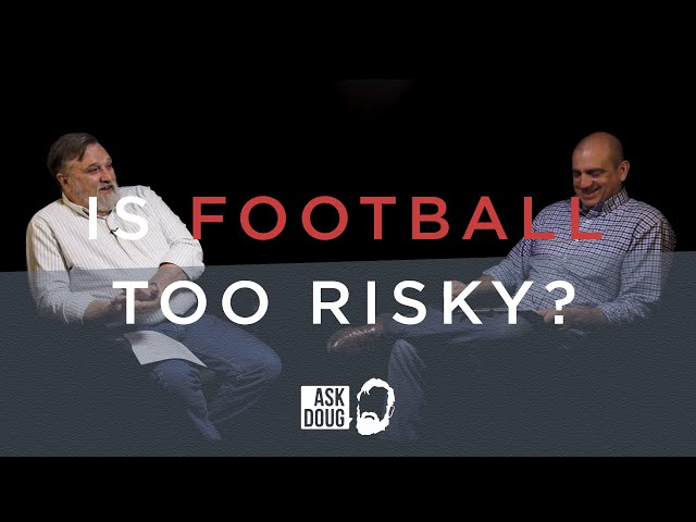 Is Football Worth the Risk? / Ask Doug