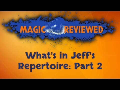 Magic Reviewed - What's in Jeff's Repertoire - Part 2