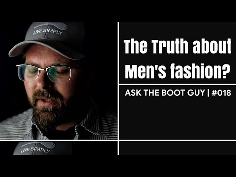 ASK THE BOOT GUY | #018 | The TRUTH about men's fashion.