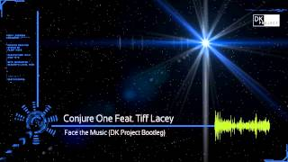 Conjure One Feat. Tiff Lacey - Face The Music (DK Project Bootleg)