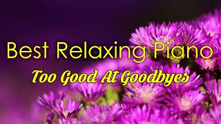 Too Good At Goodbyes #1🌸Best relaxing piano, Beautiful Piano Music | City Music