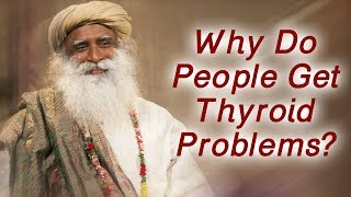 Sadhguru Talk on Why People Get Thyroid Problems