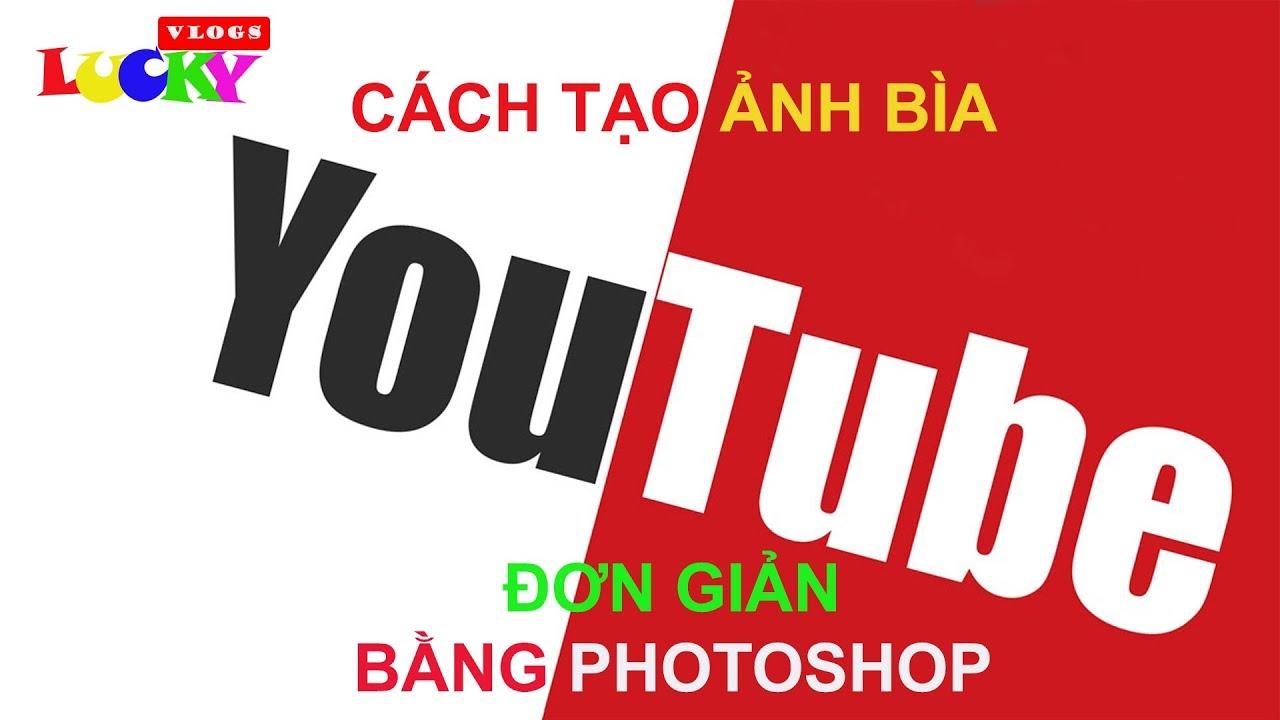 Hướng dẫn cách tạo ảnh bìa YOUTUBE đẹp và đơn giản bằng photoshop | Thiết kế banner youtube