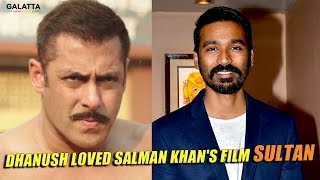 Dhanush Impressed On The performance Of Salman Khan In SULTAN