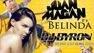 Juan Magan Ft Belinda - Te Voy A Esperar (Edit Remix Dj Byron 2013)
