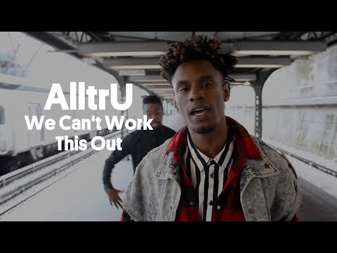 AlltrU - We Can't Work This Out