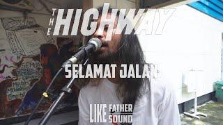 The Highway - Selamat Jalan   Live Ditempat Nongkrong   Like Father, Like Sound