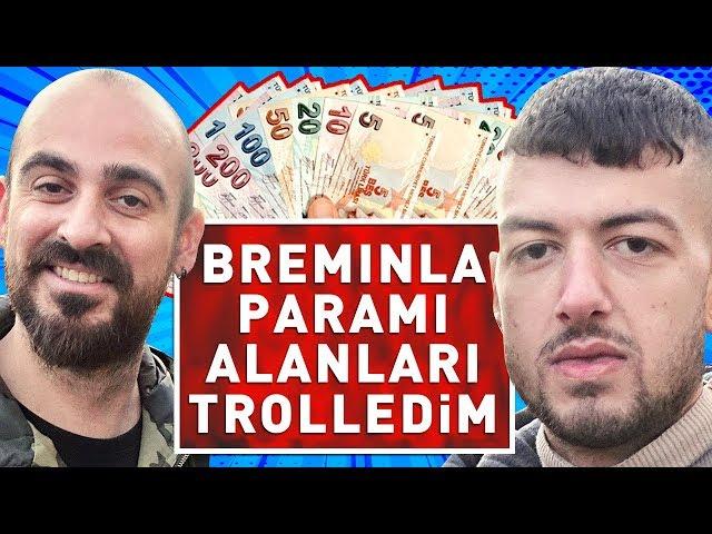 BREMINLA PARAMI ALANLARI TROLLEDİM !