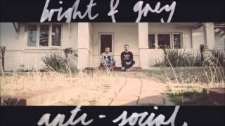 BRIGHT & GREY // ANTI-SOCIAL