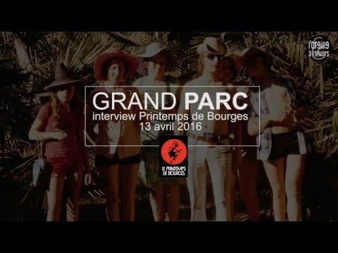 Grand Parc / Interview Printemps de Bourges 2016