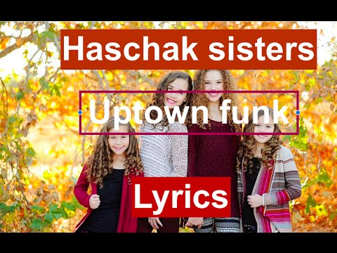 Haschak Sisters - Uptown Funk Lyrics