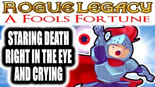 Rogue Legacy: A Fools Fortune - STARING DEATH IN THE EYE AND CRYING