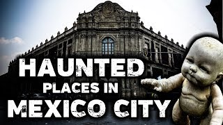 Most Haunted Places in Mexico City