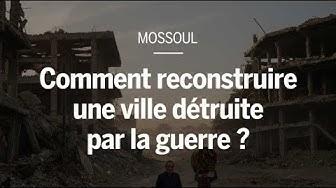 Rakka, Alep, Mossoul : comment reconstruire une ville après la guerre ?