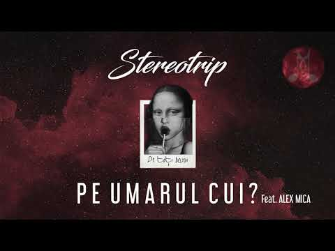 STEREOTRIP feat. Alex Mica - Pe umarul cui | Official Audio