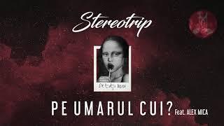 STEREOTRIP feat. Alex Mica - Pe umarul cui | Official Audio