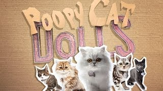 Poopy Cat Dolls: Do you want my purr purr?
