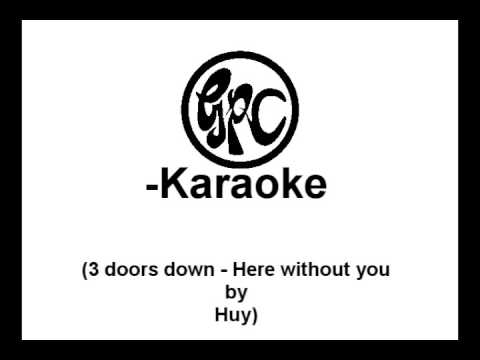 [GPC-Karaoke] Huy: 3 doors down - Here without you
