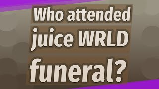 Who attended juice WRLD funeral?