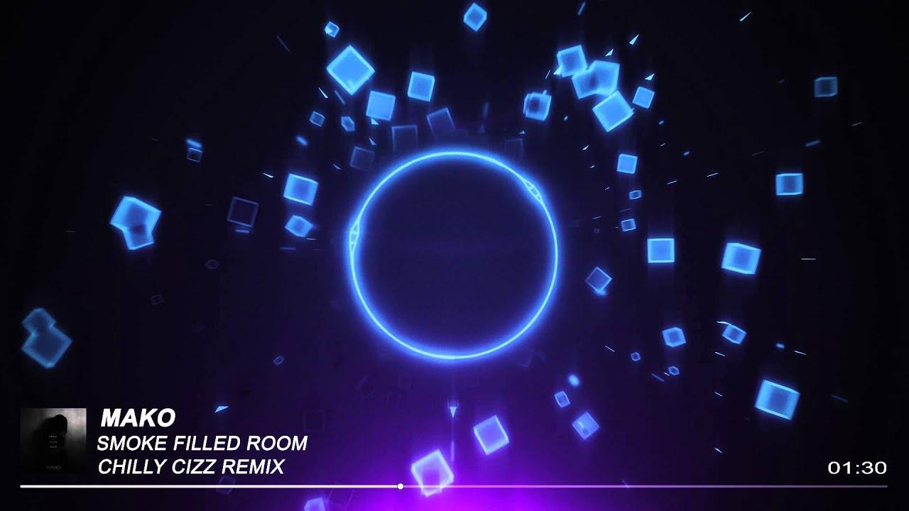 Mako Smoke Filled Room Chilly Cizz Remix Youtube