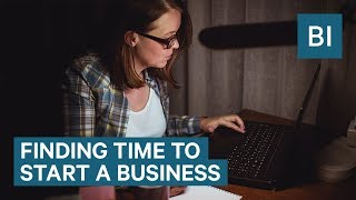 The best way to start a business when you 'don't have the time'
